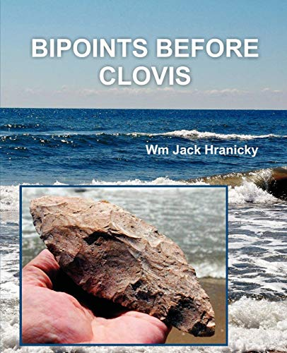 Bipoints Before Clovis: Trans-Oceanic Migrations and Settlement of Prehistoric Americas: Hranicky, ...