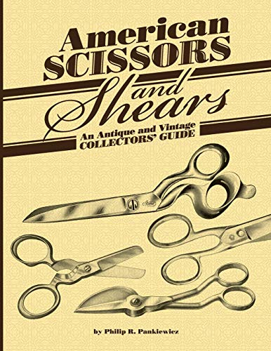 American Scissors and Shears: An Antique and Vintage Collectors' Guide: Pankiewicz, Philip R.