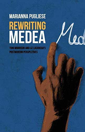 9781612332598: Rewriting Medea: Toni Morrison and Liz Lochhead's Postmodern Perspectives