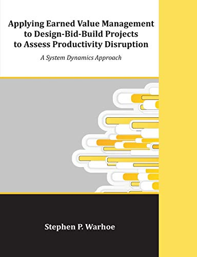 9781612334165: Applying Earned Value Management to Design-Bid-Build Projects to Assess Productivity Disruption: A System Dynamics Approach