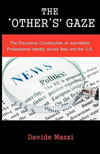 9781612336008: The 'Other's' Gaze: The Discursive Construction of Journalists' Professional Identity Across Italy and the U.S.