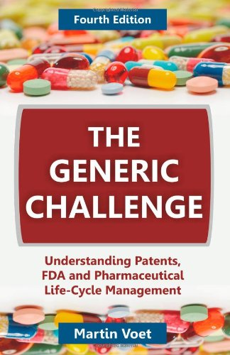 9781612337289: The Generic Challenge: Understanding Patents, FDA and Pharmaceutical Life-Cycle Management (Fourth Edition)