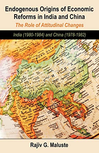 Endogenous Origins of Economic Reforms in India and China: The Role of Attitudinal Changes: India (...