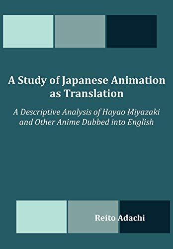 9781612339481: A Study of Japanese Animation as Translation: A Descriptive Analysis of Hayao Miyazaki and Other Anime Dubbed into English