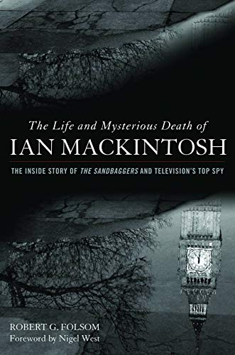 """The Life and Mysterious Death of Ian MacKintosh : The Inside Story of the Sandbaggers and Televisions Top Spy 9781612341880 No spy drama has ever matched The Sandbaggers, which featured a tiny, covert intelligence unit based in London during the Cold War. The show that the New York Times called the """"best spy series in television history"""" was the vision of Ian MacKintosh, who was among the first writers to present espionage realistically―as a sordid series of political struggles, double crosses, and personality clashes.The Life and Mysterious Death of Ian MacKintosh provides a behind-the-scenes look at the show that forever changed the spy genre. Readers will also gain insight into the enigmatic and accomplished MacKintosh. A Royal Navy lieutenant commander, he spent part of his service at the Admiralty's Department of Naval Intelligence, once one of the world's ranking espionage operations. He retired early and penned thirteen books and a number of television series, including the classic Warship. A leading authority on aircraft, MacKintosh was also one of the youngest recipients of the Member of the Order of the British Empire, an honor one step below knighthood, for his still-classified exploits. His disappearance without a trace on July 7, 1979―nineteen days before his thirty-ninth birthday―while flying with two companions over the Gulf of Alaska (which happened to be teeming with Soviet submarines and other spycraft) remains a mystery, as the British government declined to investigate the incident.Robert Folsom takes readers inside the world of The Sandbaggers and Ian MacKintosh, whose ultimate fate is a plot twist worthy of his own trailblazing creations."""