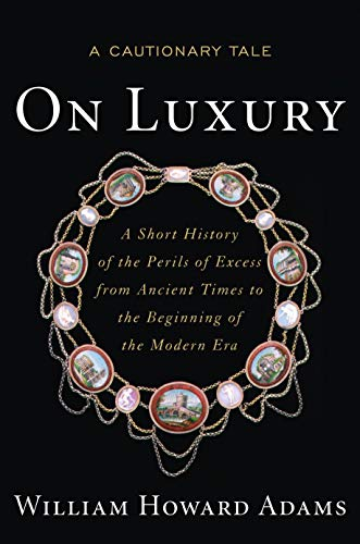 On Luxury: A Cautionary Tale: A Short History of the Perils of Excess from Ancient Times to the ...