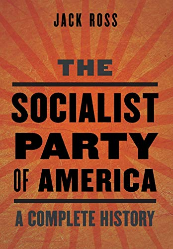 The Socialist Party of America: A Complete History: Ross, Jack