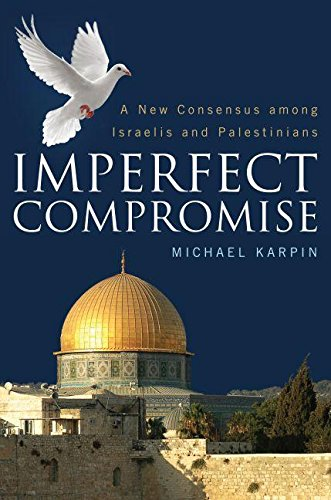 9781612345468: Imperfect Compromise: A New Consensus Among Israelis and Palestinians