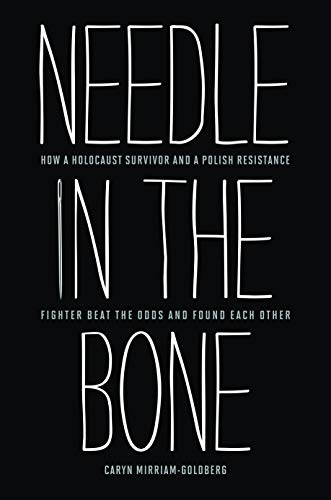 9781612345680: Needle in the Bone: How a Holocaust Survivor and a Polish Resistance Fighter Beat the Odds and Found Each Other