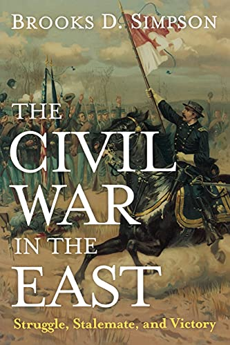 The Civil War in the East: Struggle, Stalemate, and Victory (1612346286) by Simpson, Brooks  D.
