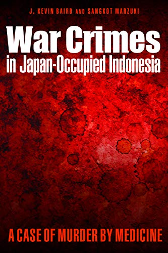 War Crimes in Japan-Occupied Indonesia: Baird, J. Kevin; Marzuki, Sangkot