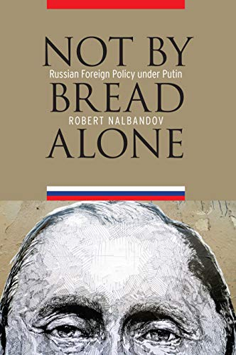 9781612347103: Not by Bread Alone: Russian Foreign Policy under Putin