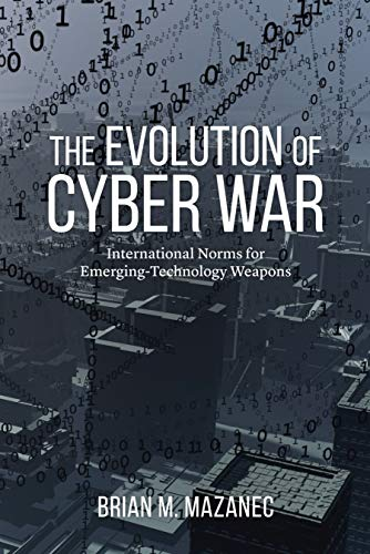 9781612347639: The Evolution of Cyber War: International Norms for Emerging-Technology Weapons