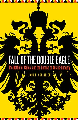 9781612347653: Fall of the Double Eagle: The Battle for Galicia and the Demise of Austria-Hungary
