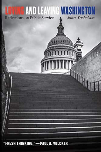 Loving and Leaving Washington: Reflections on Public Service: John Yochelson