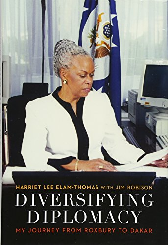 Diversifying Diplomacy: My Journey from Roxbury to: Harriet Lee Elam-Thomas;