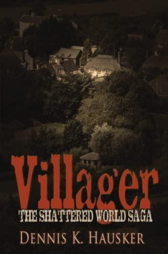 Villager, The Shattered World Saga, Book 1: Dennis K. Hausker