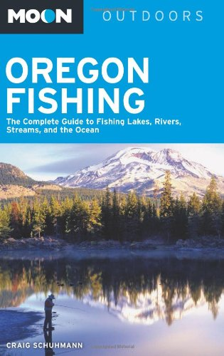 9781612381688: Moon Oregon Fishing: The Complete Guide to Fishing Lakes, Rivers, Streams, and the Ocean (Moon Outdoors)