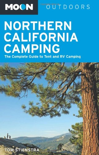 Moon Outdoors: Moon Northern California Camping : The Complete Guide to Tent and RV Camping