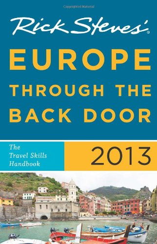 Rick Steves' Europe Through the Back Door 2013: The Travel Skills Handbook (1612383696) by Rick Steves