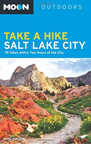 9781612385327: Moon Take a Hike Salt Lake City: 75 Hikes within Two Hours of the City (Moon Outdoors)