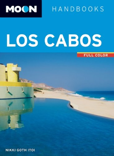 Moon Los Cabos: Including La Paz Todos Santos (Moon Handbooks)