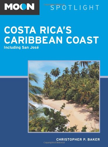 Moon Spotlight Costa Rica's Caribbean Coast: Baker, Christopher P.