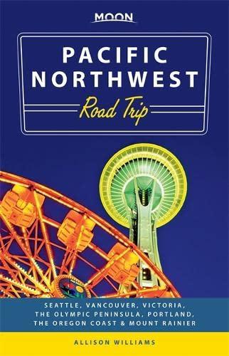 9781612387628: Moon Pacific Northwest Road Trip: Seattle, Vancouver, Victoria, the Olympic Peninsula, Portland, the Oregon Coast & Mount Rainier (Travel Guide)