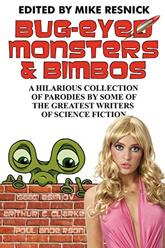 Bug-Eyed Monsters and Bimbos: A Hilarious Collection of Parodies by Some of the Greatest Writers of Science Fiction (161242032X) by Mike Resnick; Isaac Asimov; Arthur C. Clarke