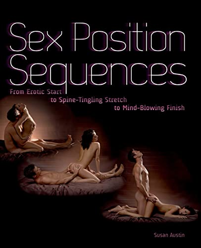 9781612430188: Sex Position Sequences: From Erotic Start to Spine-Tingling Stretch to Mind-Blowing Finish