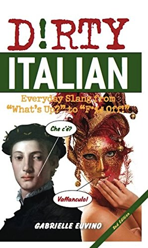 9781612430225: Dirty Italian: Everyday Slang from What's Up? to F*%# Off! (Dirty Everyday Slang)