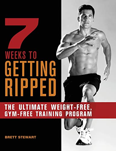 9781612430263: 7 Weeks to Getting Ripped: The Ultimate Weight-Free, Gym-Free Training Program