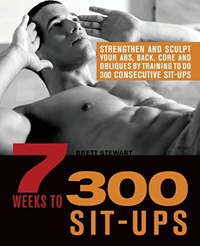 9781612430492: 7 Weeks to 300 Sit-Ups: Strengthen and Sculpt Your Abs, Back, Core and Obliques by Training to Do 300 Consecutive Sit-Ups