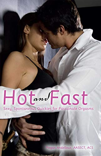 9781612430577: Hot and Fast: Sexy, Spontaneous Quickies for Passionate Orgasms