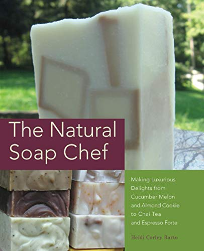 9781612430621: The Natural Soap Chef: Making Luxurious Delights from Cucumber Melon and Almond Cookie to Chai Tea and Espresso Forte