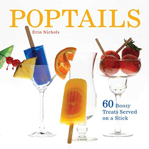 9781612430652: Poptails: 60 Boozy Treats Served on a Stick