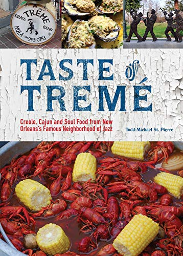 Taste of Tremé: Creole, Cajun, and Soul Food from New Orleans' Famous Neighborhood of ...