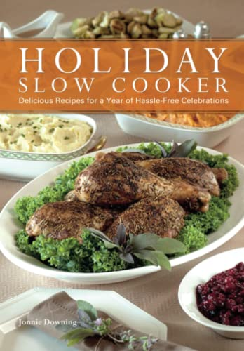 Holiday Slow Cooker: A Year of Hassle-Free Celebrations: Downing, Jonnie