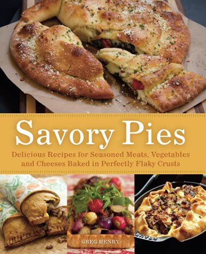 9781612431062: Savory Pies: Delicious Recipes for Seasoned Meats, Vegetables and Cheeses Baked in Perfectly Flaky Pie Crusts