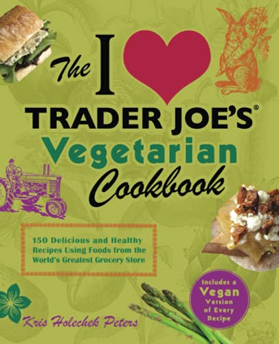 The I Love Trader Joe's Vegetarian Cookbook: Holechek Peters, Kris