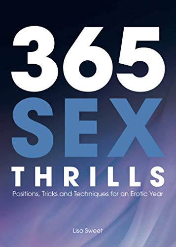 9781612431123: 365 Sex Thrills: Positions, Tricks and Techniques for an Erotic Year