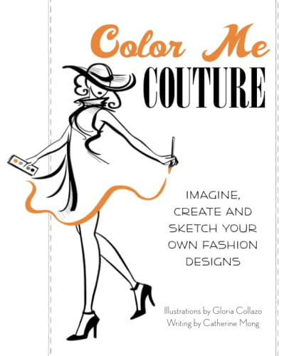 9781612431314 Color Me Couture Imagine Create And Sketch Your Own Fashion Designs Abebooks Mong Catherine 1612431313
