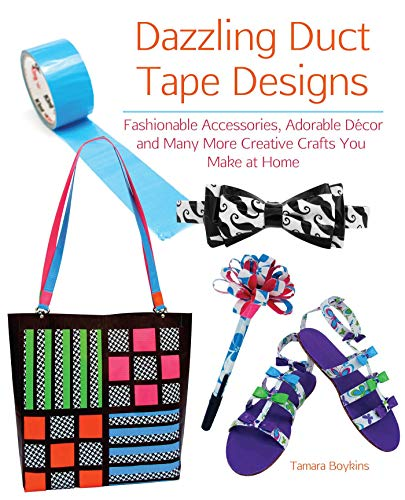 9781612431338: Dazzling Duct Tape Designs: Fashionable Accessories, Adorable Décor, and Many More Creative Crafts You Make At Home