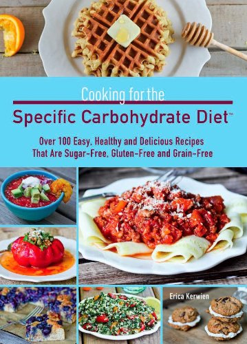 9781612431741: Cooking for the Specific Carbohydrate Diet: Over 100 Easy, Healthy, and Delicious Recipes that are Sugar-Free, Gluten-Free, and Grain-Free