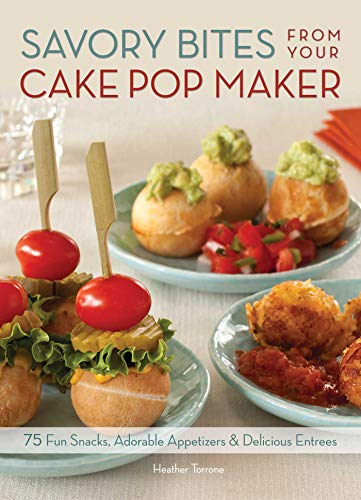 9781612431758: Savory Bites From Your Cake Pop Maker: 75 Fun Snacks, Adorable Appetizers and Delicious Entrees