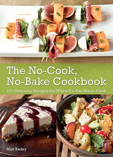 9781612431895: The No-Cook No-Bake Cookbook: 101 Delicious Recipes for When It's Too Hot to Cook