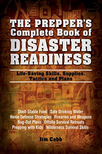 9781612432199: The Prepper's Complete Book of Disaster Readiness: Life-Saving Skills, Supplies, Tactics and Plans