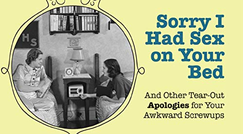 Sorry I Had Sex on Your Bed: And Other Tearout Apologies for Your Awkward Screwups: Hollan ...