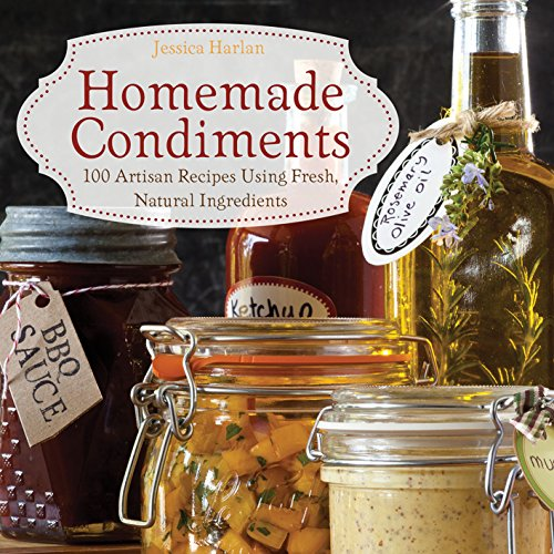 9781612432236: Homemade Condiments: Artisan Recipes Using Fresh, Natural Ingredients