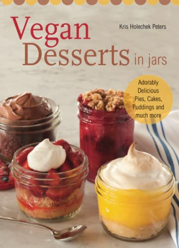 9781612432250: Vegan Desserts in Jars: Adorably Delicious Pies, Cakes, Puddings, and Much More